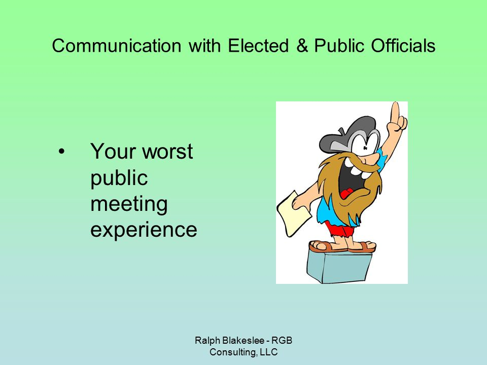 Ralph Blakeslee - RGB Consulting, LLC Communication with Elected & Public Officials General Components of an Agenda –Open public meetings act statement.