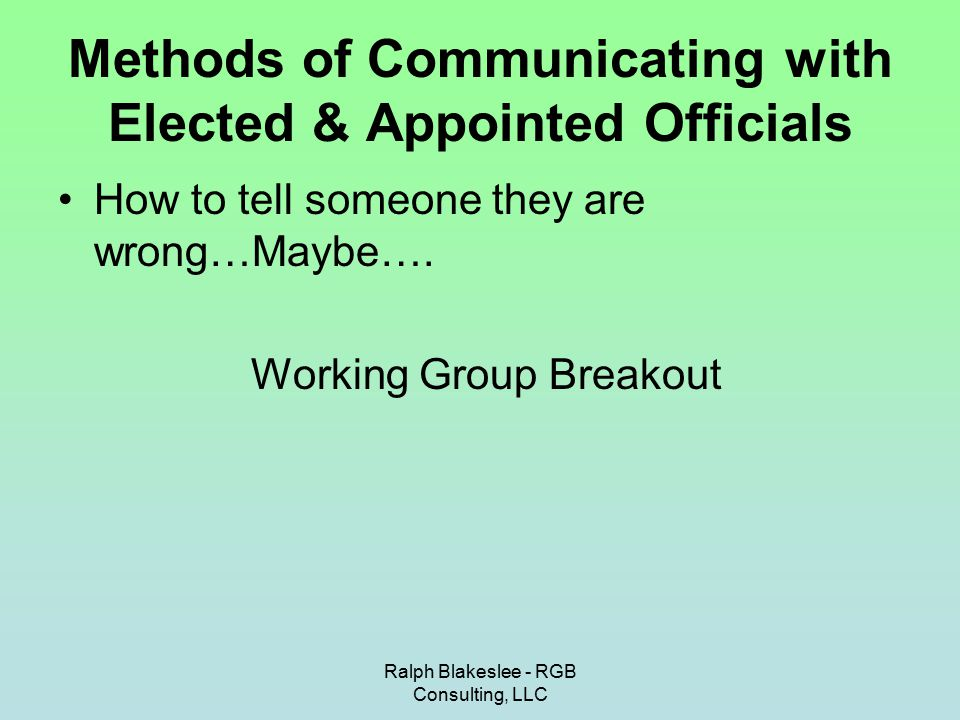 Ralph Blakeslee - RGB Consulting, LLC Methods of Communicating with Elected & Appointed Officials Problem #1 Your borough clerk calls you with a problem.