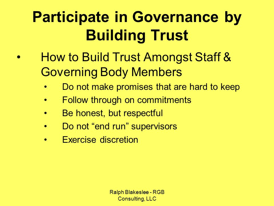 Ralph Blakeslee - RGB Consulting, LLC Participate in Governance by Assisting with Policy Development Seek out opportunities to develop policy Alert Elected & Appointed Officials on Potential Issues Be and agent of change