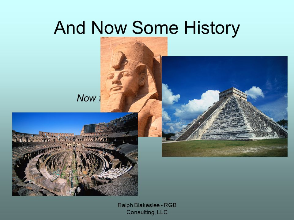 Ralph Blakeslee - RGB Consulting, LLC And Now Some History Now that's too much history….