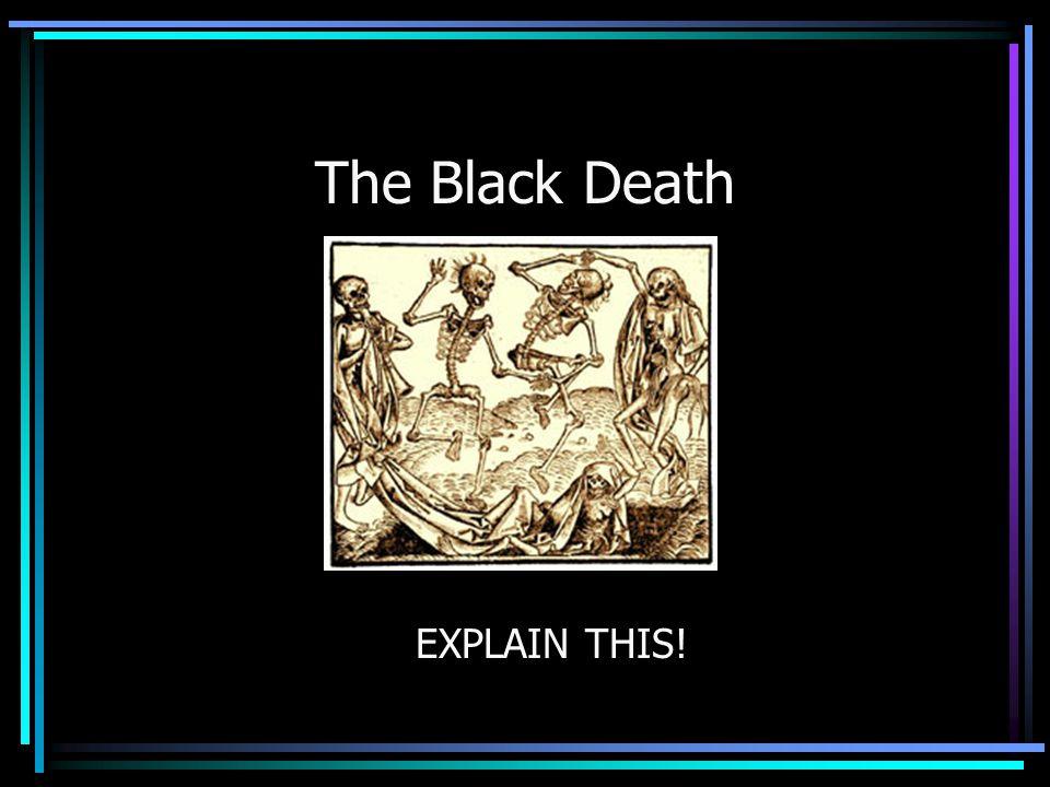 The Black Death EXPLAIN THIS!