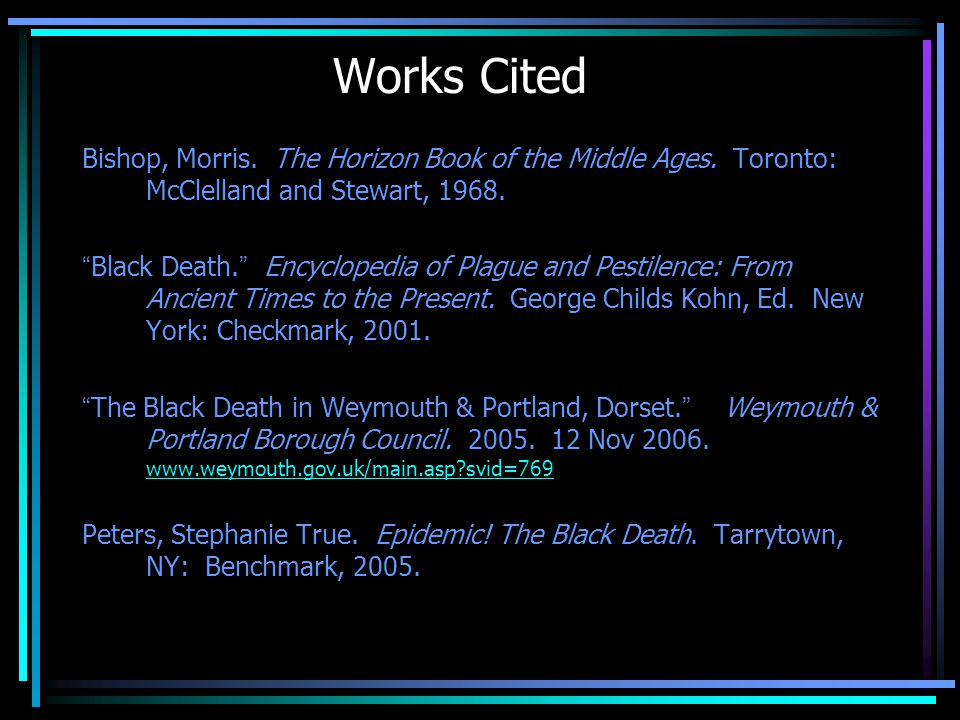 "Works Cited Bishop, Morris. The Horizon Book of the Middle Ages. Toronto: McClelland and Stewart, 1968. "" Black Death. "" Encyclopedia of Plague and Pe"