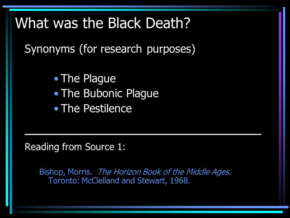What was the Black Death? Synonyms (for research purposes) The Plague The Bubonic Plague The Pestilence ___________________________ Reading from Sourc