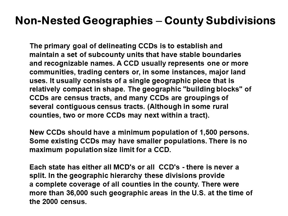The primary goal of delineating CCDs is to establish and maintain a set of subcounty units that have stable boundaries and recognizable names. A CCD u