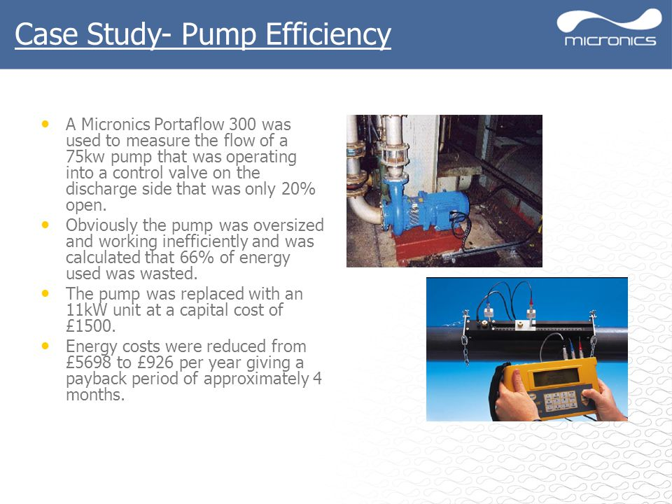 A Micronics Portaflow 300 was used to measure the flow of a 75kw pump that was operating into a control valve on the discharge side that was only 20% open.