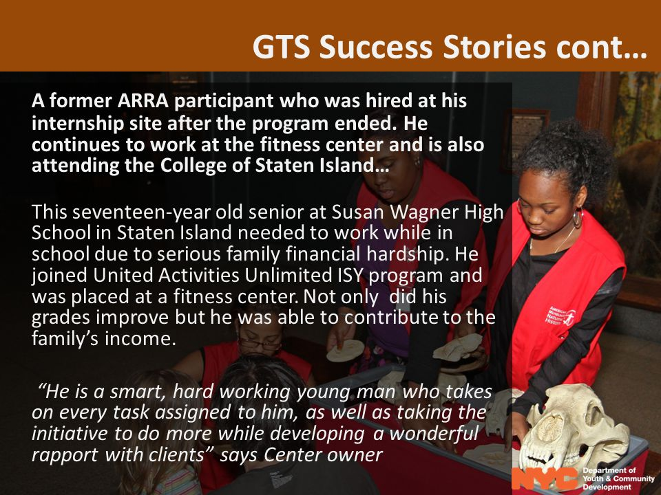 GTS Success Stories cont… A former ARRA participant who was hired at his internship site after the program ended.