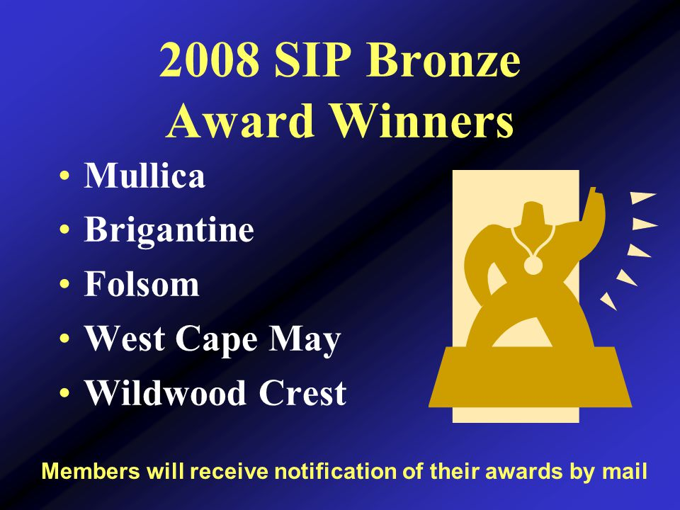 2008 SIP Bronze Award Winners Mullica Brigantine Folsom West Cape May Wildwood Crest Members will receive notification of their awards by mail
