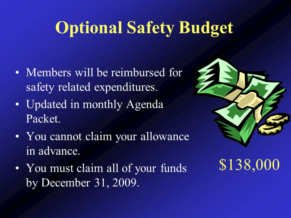 Optional Safety Budget Members will be reimbursed for safety related expenditures.