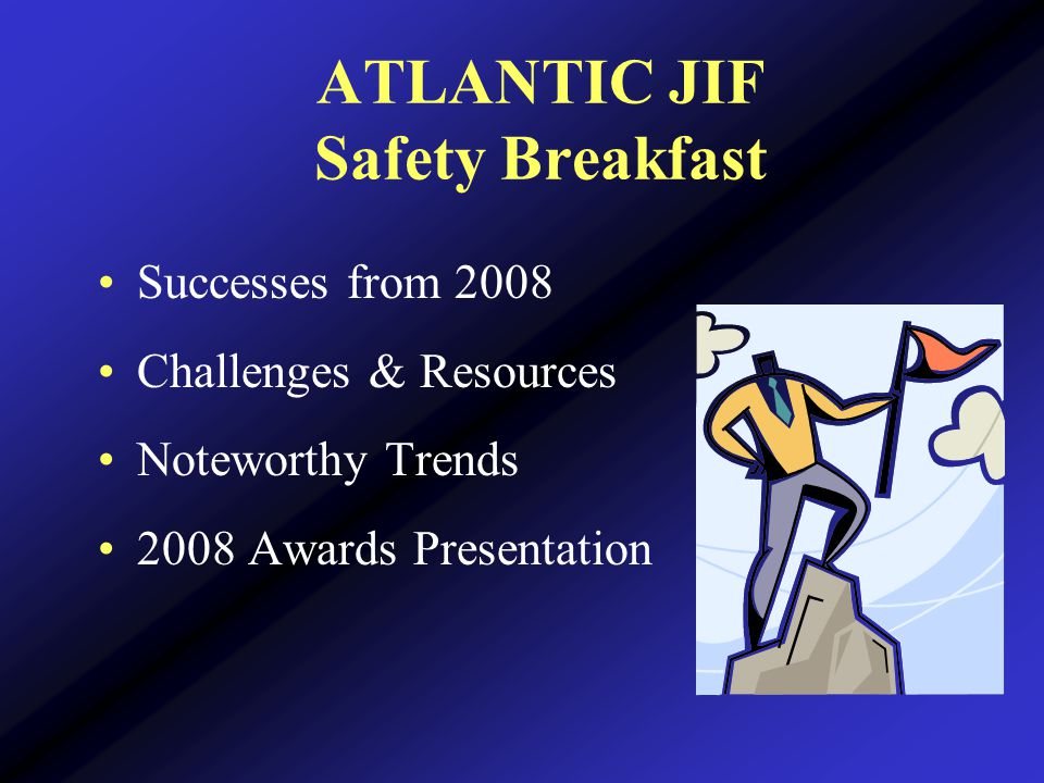 ATLANTIC JIF Safety Breakfast Successes from 2008 Challenges & Resources Noteworthy Trends 2008 Awards Presentation