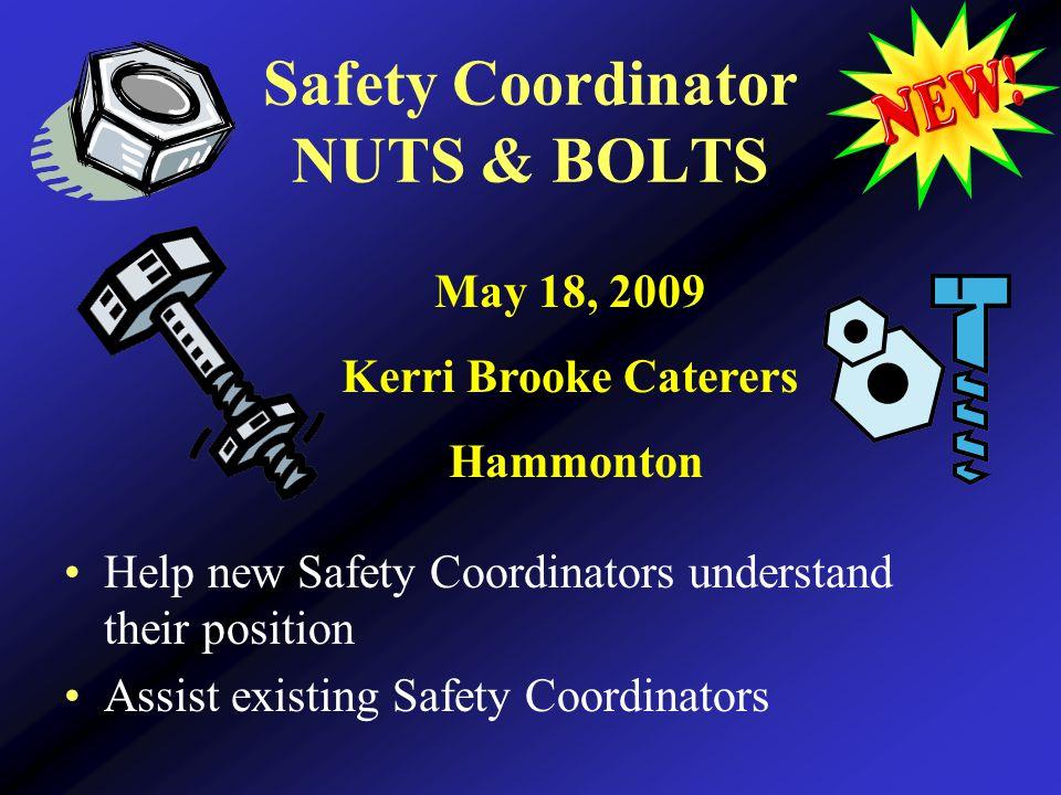 Safety Coordinator NUTS & BOLTS Help new Safety Coordinators understand their position Assist existing Safety Coordinators May 18, 2009 Kerri Brooke Caterers Hammonton
