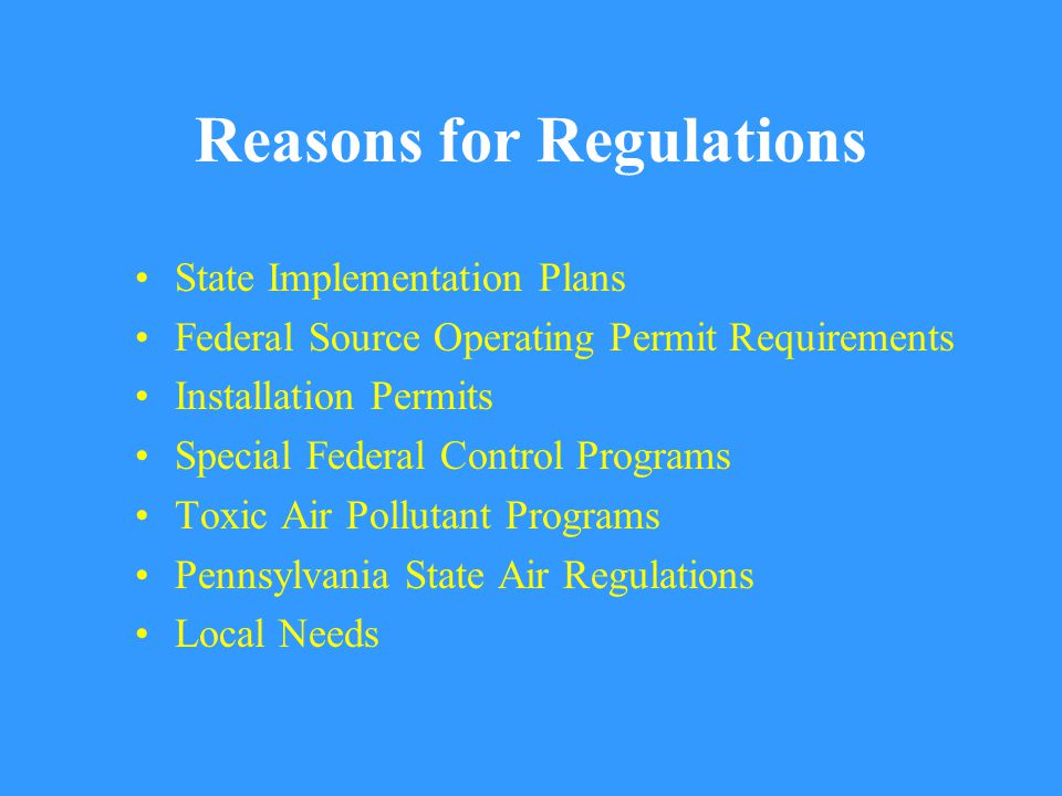 Reasons for Regulations State Implementation Plans Federal Source Operating Permit Requirements Installation Permits Special Federal Control Programs Toxic Air Pollutant Programs Pennsylvania State Air Regulations Local Needs