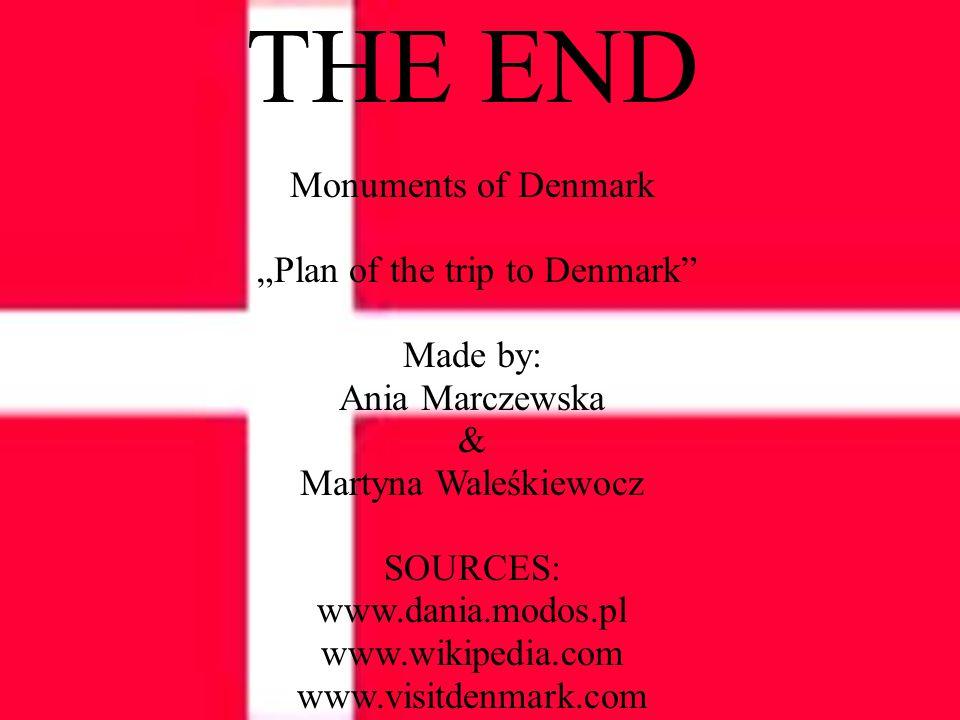 """THE END Monuments of Denmark """"Plan of the trip to Denmark Made by: Ania Marczewska & Martyna Waleśkiewocz SOURCES: www.dania.modos.pl www.wikipedia.com www.visitdenmark.com"""
