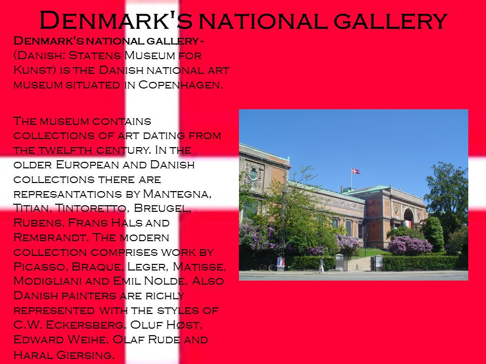 Denmark s national gallery Denmark s national gallery - (Danish: Statens Museum for Kunst) is the Danish national art museum situated in Copenhagen.
