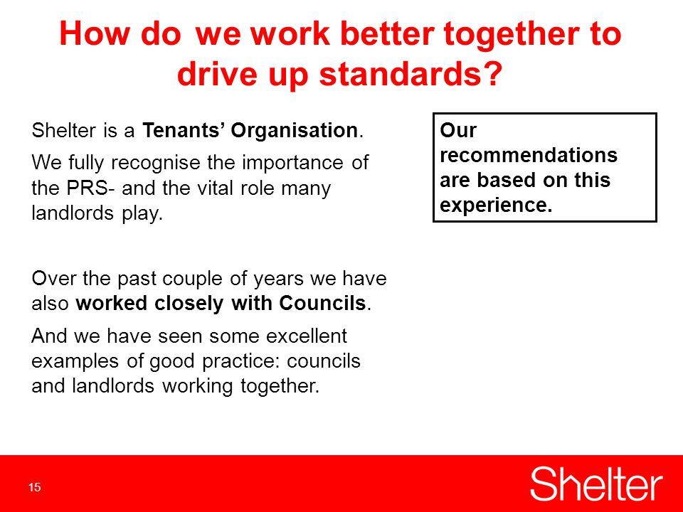 15 How dowe work better together to drive up standards.