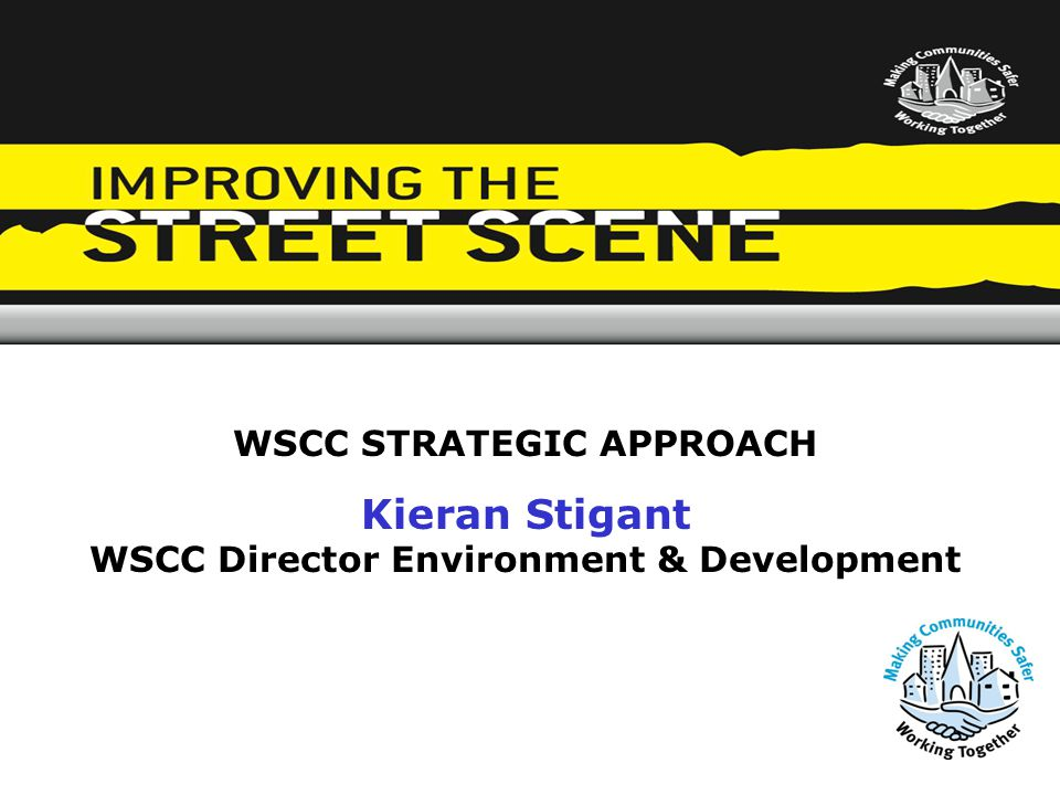 WSCC STRATEGIC APPROACH Kieran Stigant WSCC Director Environment & Development