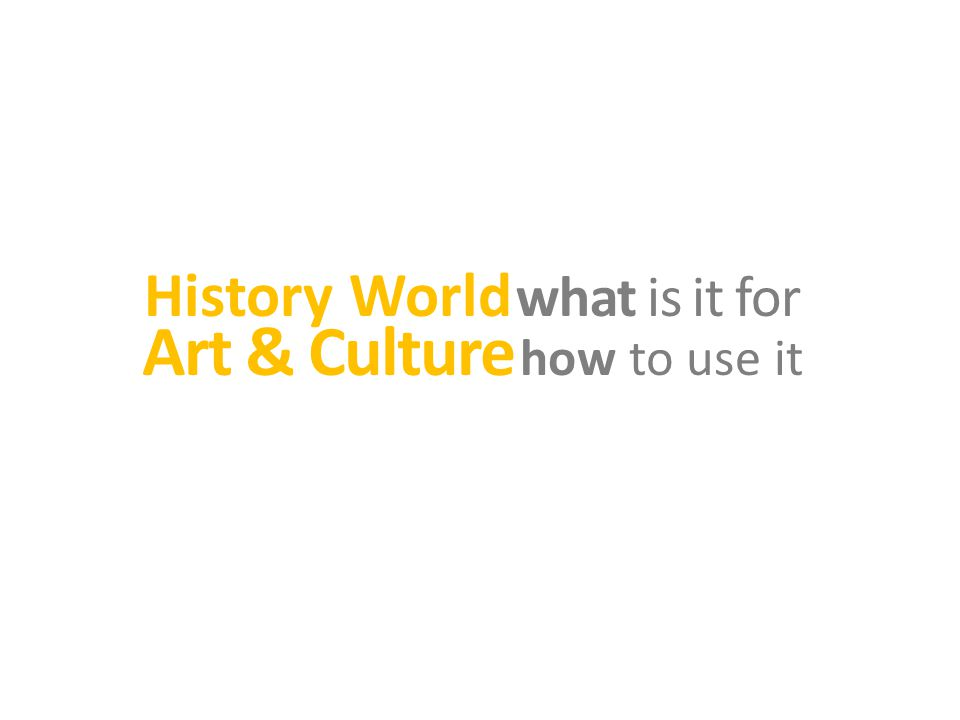 History World how to use it Art & Culture what is it for