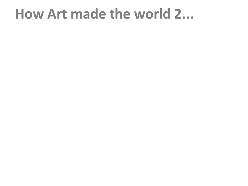 How Art made the world 2...
