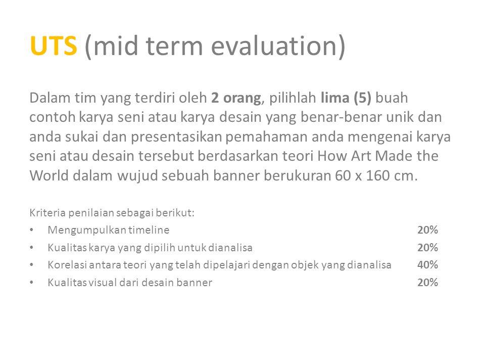 UTS (mid term evaluation) Dalam tim yang terdiri oleh 2 orang, pilihlah lima (5) buah contoh karya seni atau karya desain yang benar-benar unik dan an