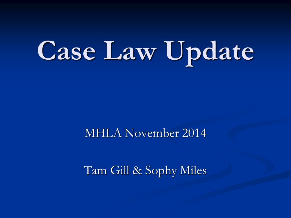 Case Law Update MHLA November 2014 Tam Gill & Sophy Miles