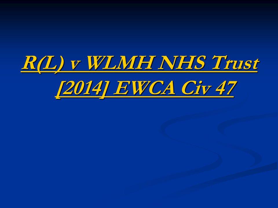 R(L) v WLMH NHS Trust [2014] EWCA Civ 47