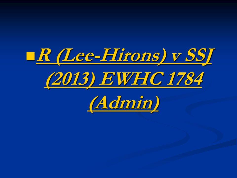 R (Lee-Hirons) v SSJ (2013) EWHC 1784 (Admin) R (Lee-Hirons) v SSJ (2013) EWHC 1784 (Admin)
