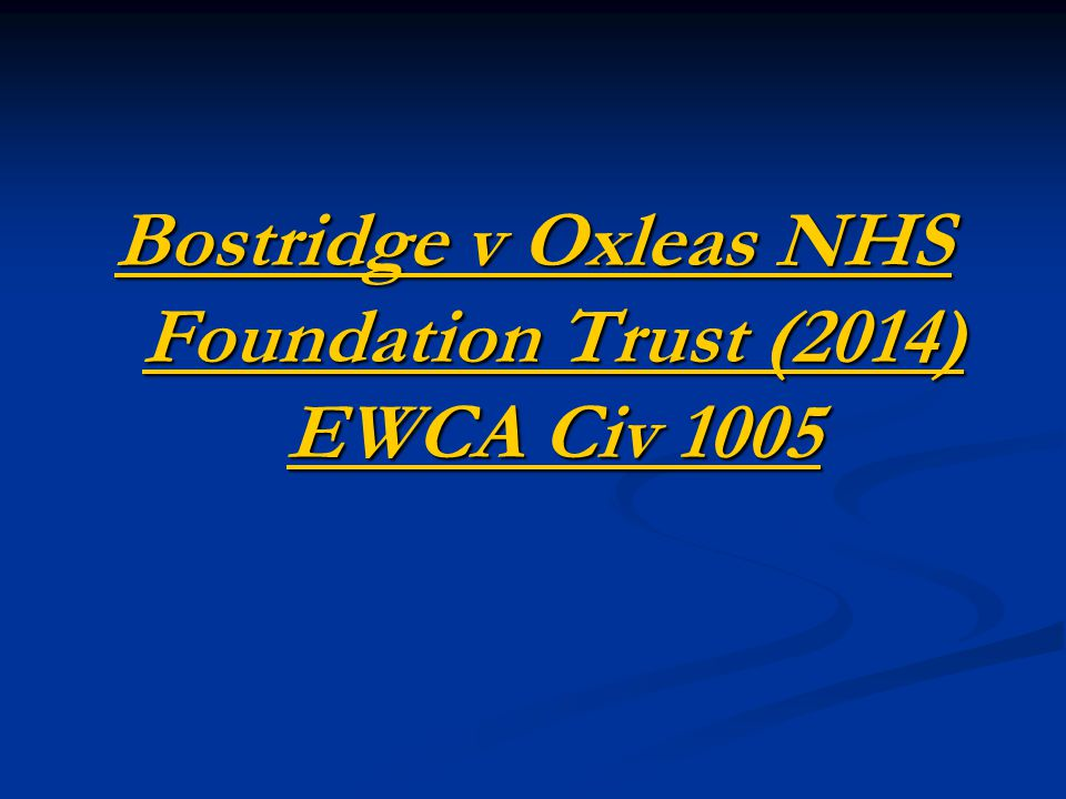 Bostridge v Oxleas NHS Foundation Trust (2014) EWCA Civ 1005