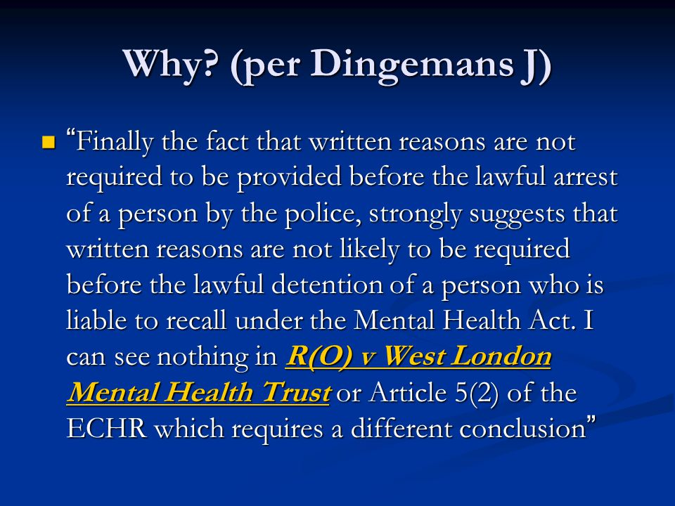 """Why? (per Dingemans J) """"Finally the fact that written reasons are not required to be provided before the lawful arrest of a person by the police, stro"""