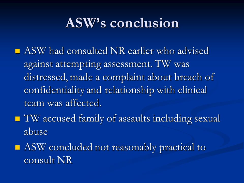 ASW's conclusion ASW had consulted NR earlier who advised against attempting assessment.