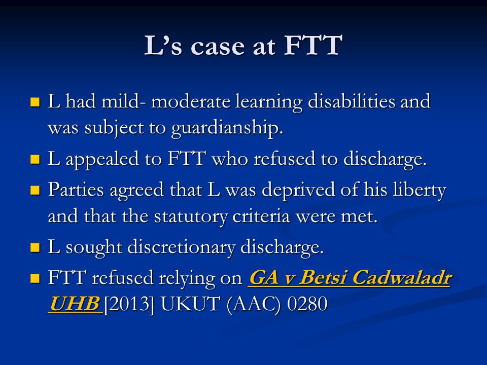 L's case at FTT L had mild- moderate learning disabilities and was subject to guardianship.
