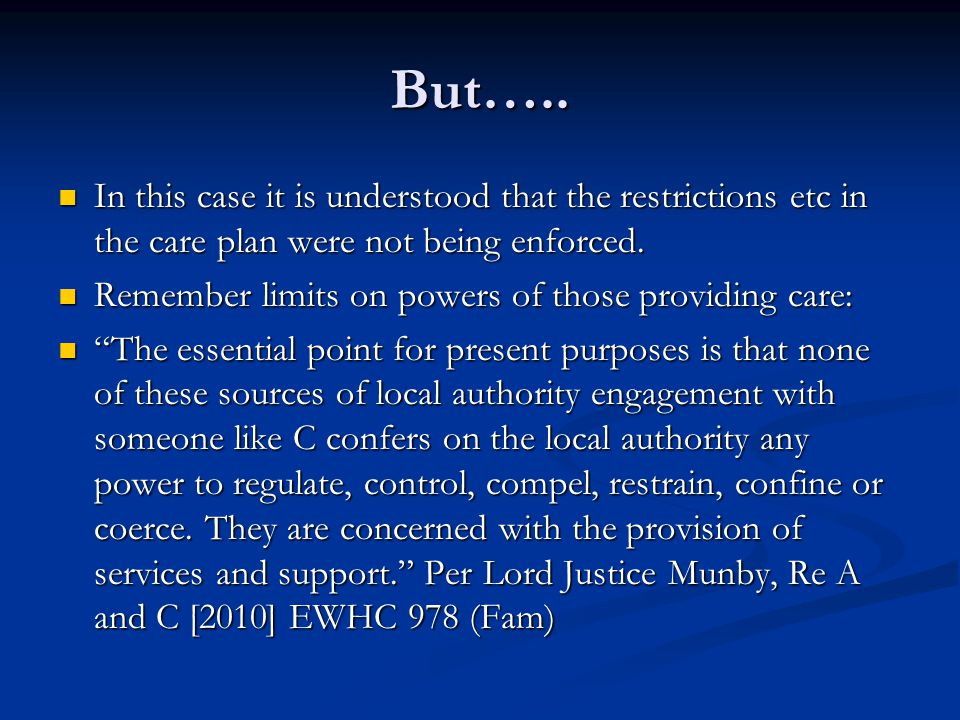 But….. In this case it is understood that the restrictions etc in the care plan were not being enforced. In this case it is understood that the restri