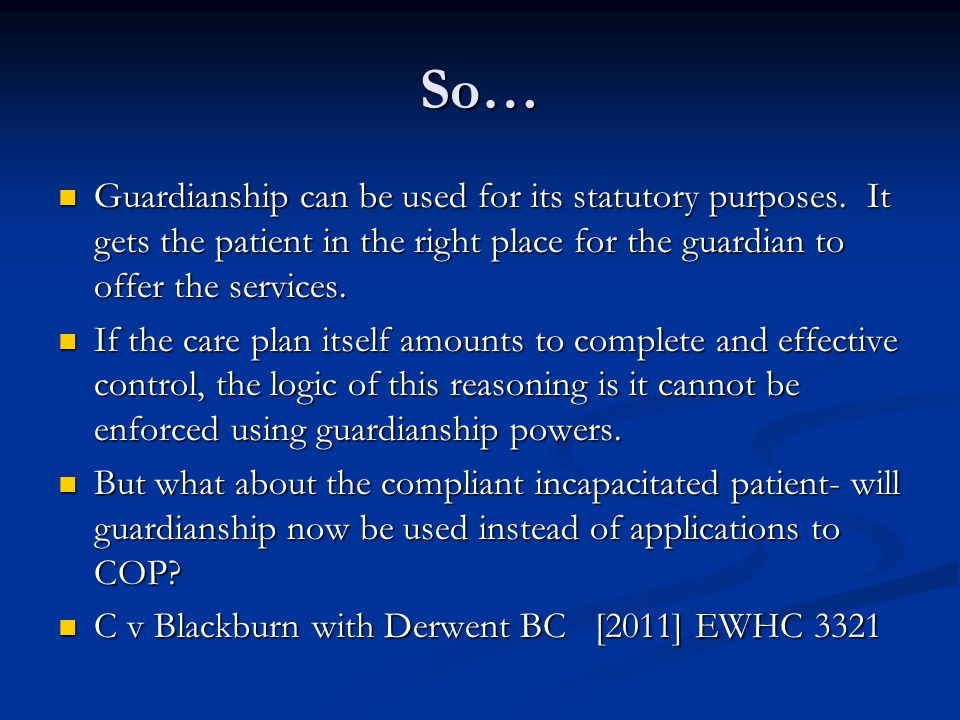 So… Guardianship can be used for its statutory purposes.