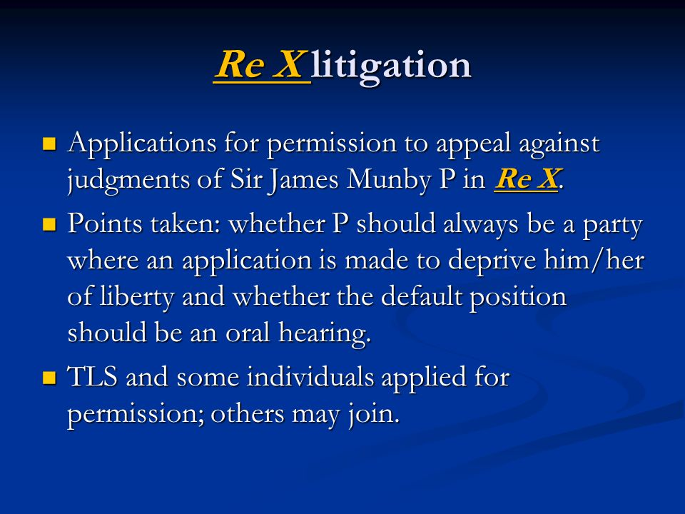 Re X litigation Applications for permission to appeal against judgments of Sir James Munby P in Re X.