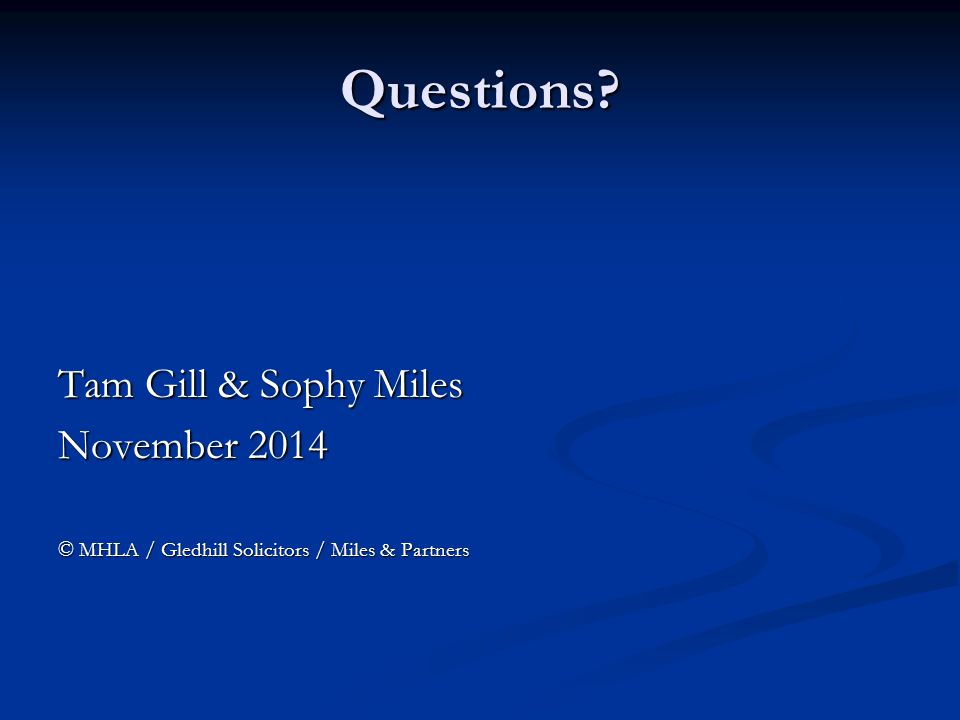 Questions Tam Gill & Sophy Miles November 2014 © MHLA / Gledhill Solicitors / Miles & Partners
