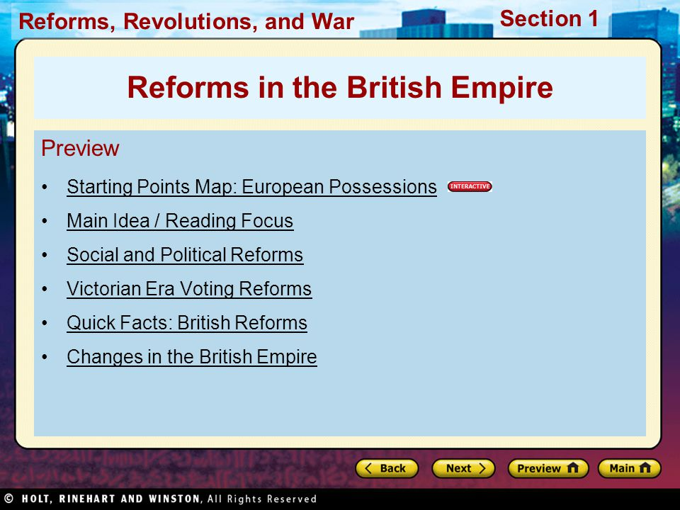 Reforms, Revolutions, and War Section 1 Preview Starting Points Map: European Possessions Main Idea / Reading Focus Social and Political Reforms Victorian Era Voting Reforms Quick Facts: British Reforms Changes in the British Empire Reforms in the British Empire
