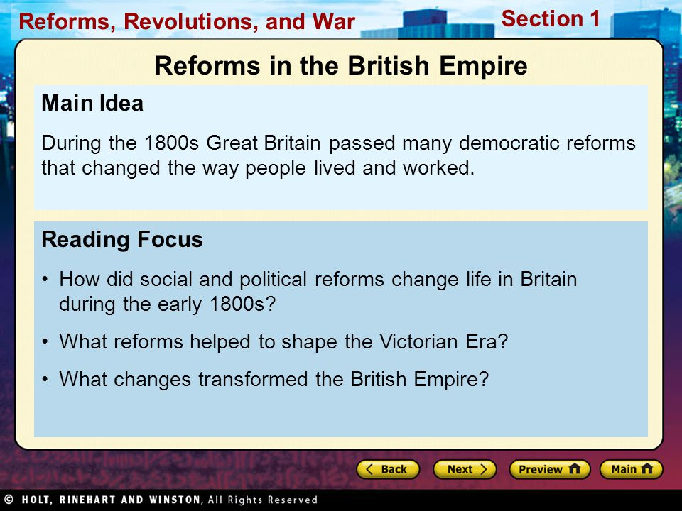 Reforms, Revolutions, and War Section 1 Reading Focus How did social and political reforms change life in Britain during the early 1800s.