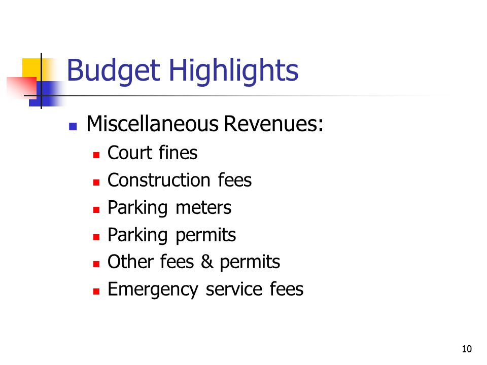 Budget Highlights Miscellaneous Revenues: Court fines Construction fees Parking meters Parking permits Other fees & permits Emergency service fees 10