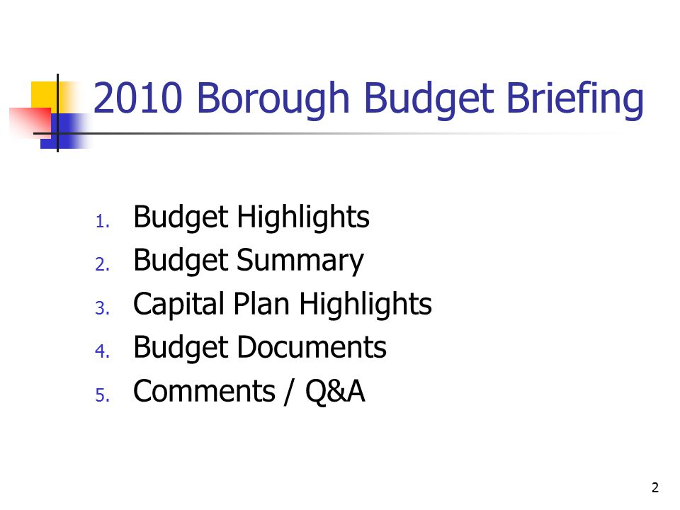 2010 Borough Budget Briefing 1. Budget Highlights 2. Budget Summary 3. Capital Plan Highlights 4. Budget Documents 5. Comments / Q&A 2