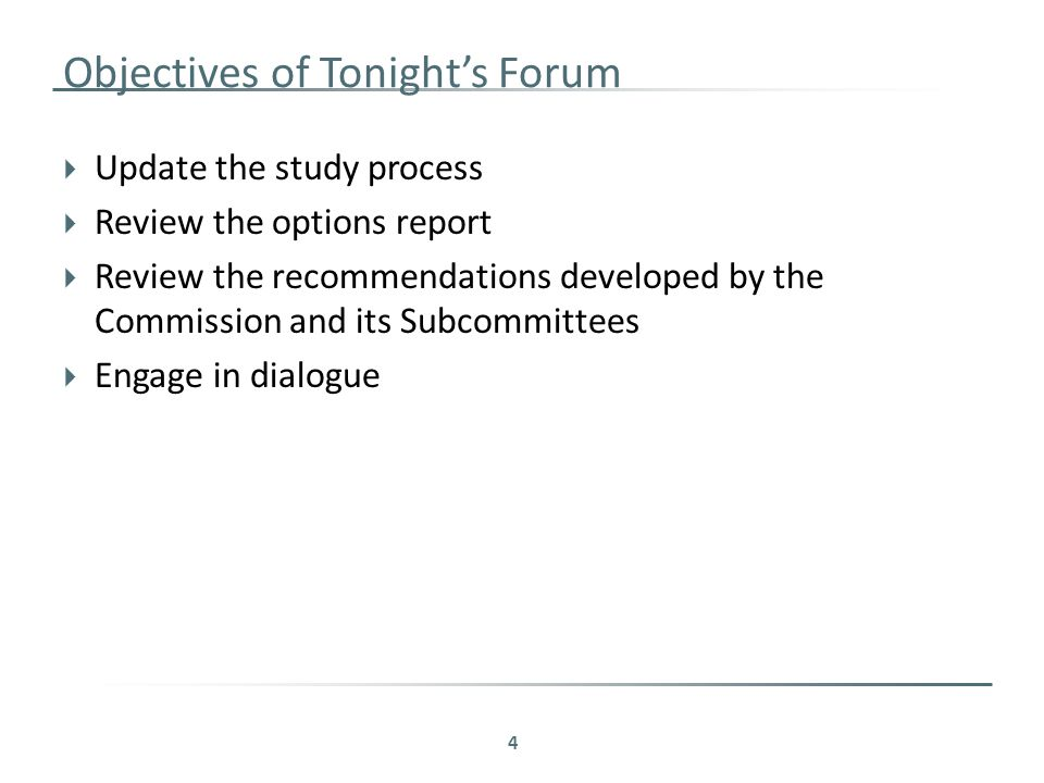 Objectives of Tonight's Forum  Update the study process  Review the options report  Review the recommendations developed by the Commission and its Subcommittees  Engage in dialogue 4