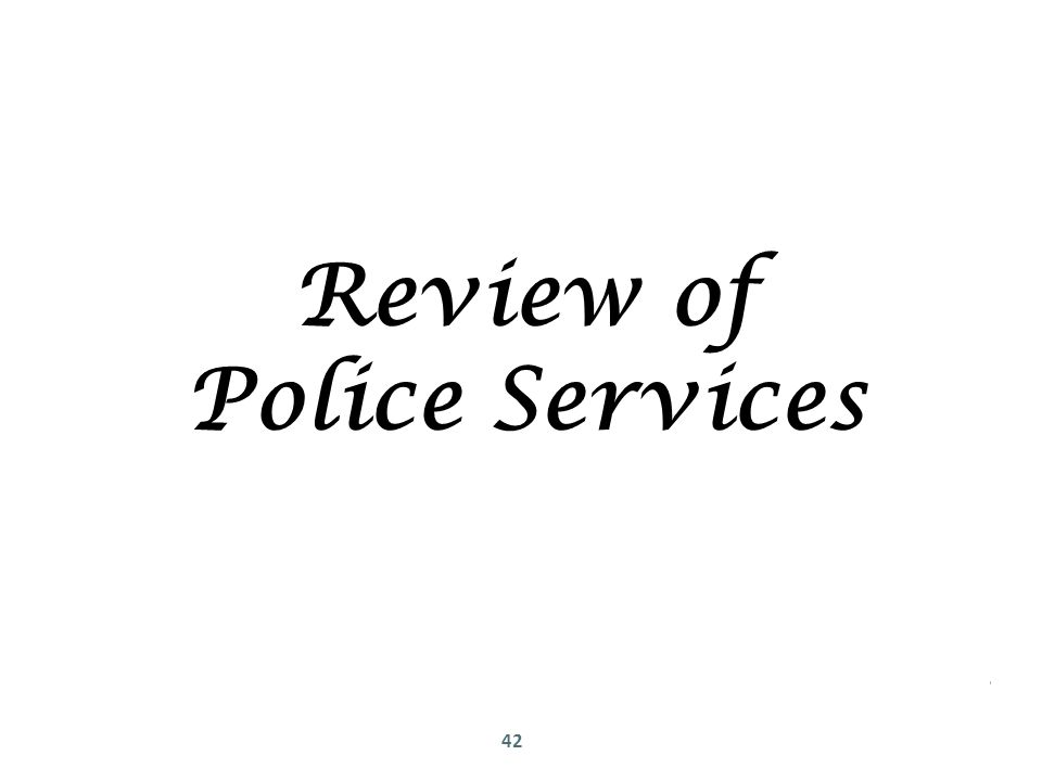 42 Review of Police Services