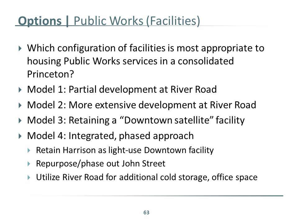 Options | Public Works (Facilities)  Which configuration of facilities is most appropriate to housing Public Works services in a consolidated Princeton.
