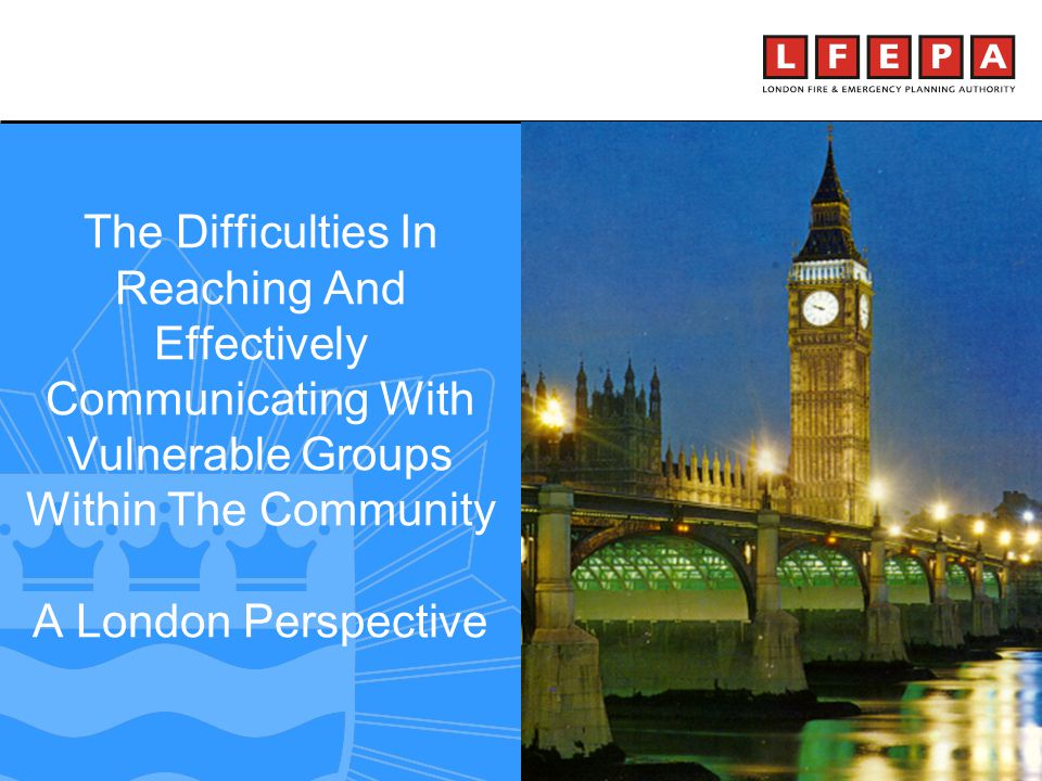 making London a safer city The Difficulties In Reaching And Effectively Communicating With Vulnerable Groups Within The Community A London Perspective