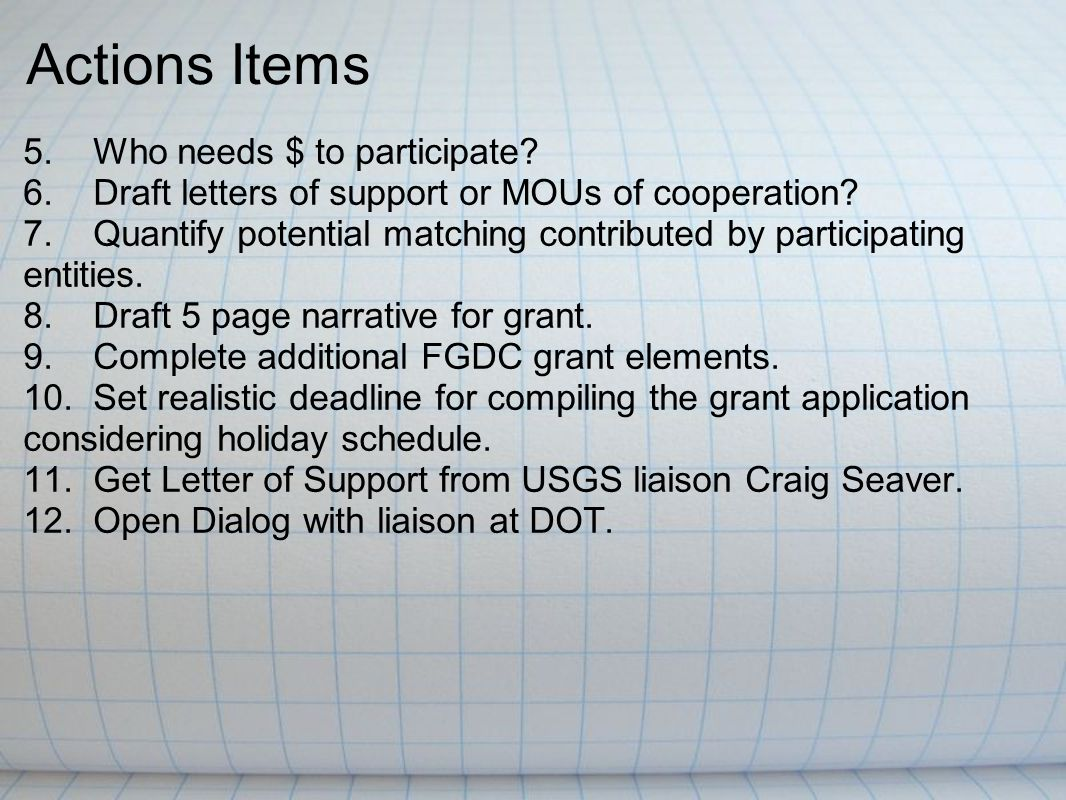 Actions Items 5. Who needs $ to participate. 6. Draft letters of support or MOUs of cooperation.