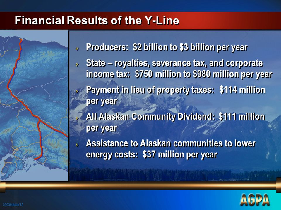 00009alska/12 Financial Results of the Y-Line n Producers: $2 billion to $3 billion per year n State – royalties, severance tax, and corporate income