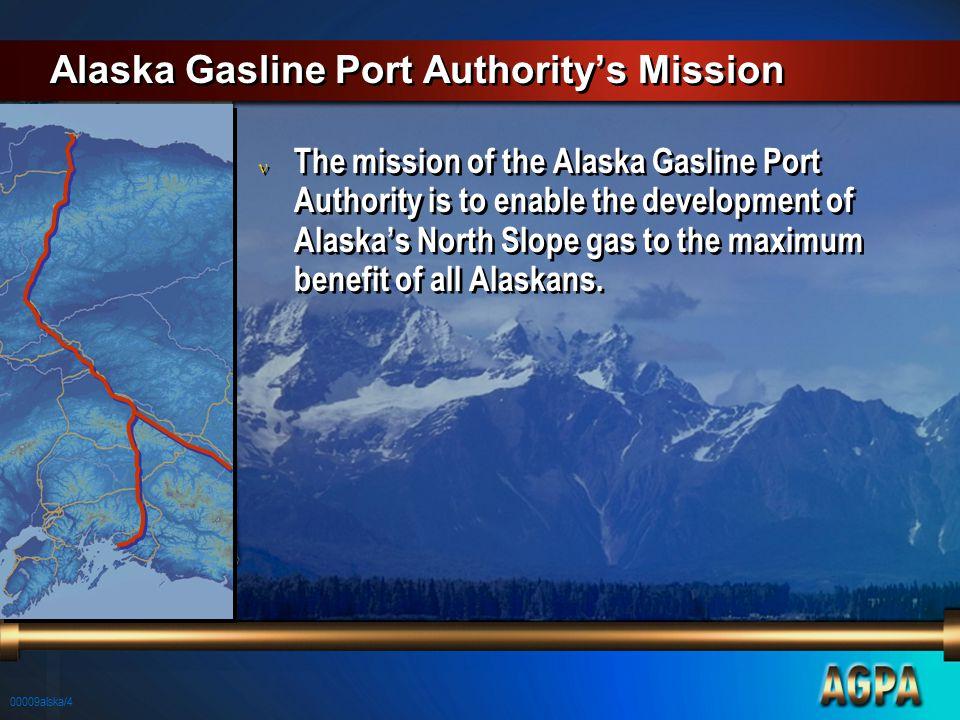 00009alska/4 Alaska Gasline Port Authority's Mission n The mission of the Alaska Gasline Port Authority is to enable the development of Alaska's North