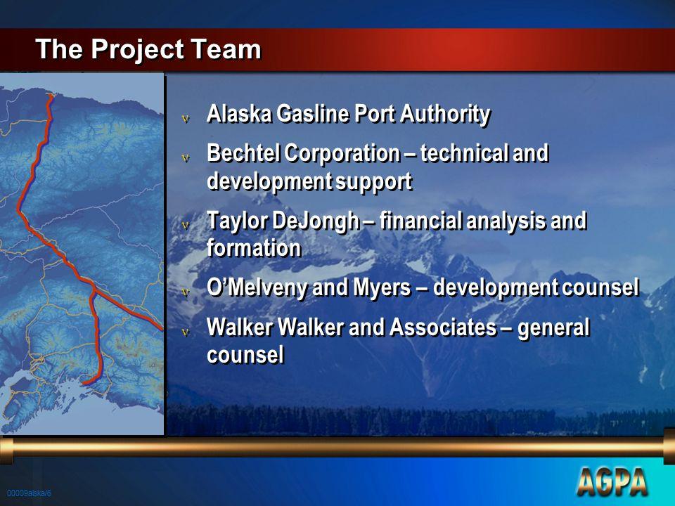 00009alska/6 The Project Team n Alaska Gasline Port Authority n Bechtel Corporation – technical and development support n Taylor DeJongh – financial a