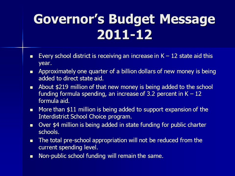 Governor's Budget Message 2011-12 Every school district is receiving an increase in K – 12 state aid this year.