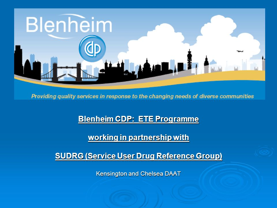 Blenheim CDP: ETE Programme working in partnership with SUDRG (Service User Drug Reference Group) Kensington and Chelsea DAAT