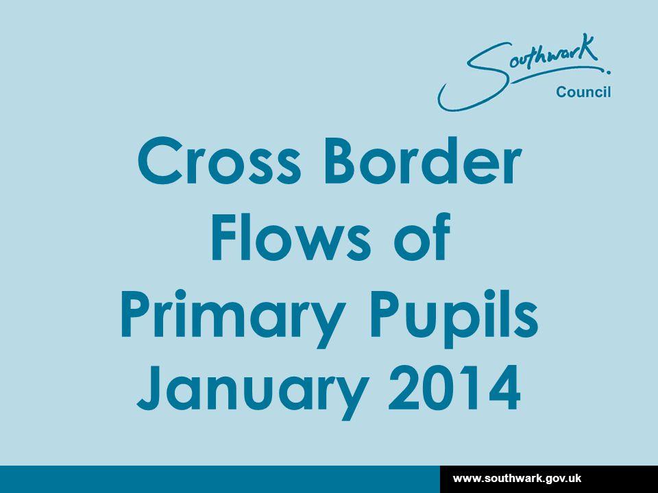 www.southwark.gov.uk Cross Border Flows of Primary Pupils January 2014