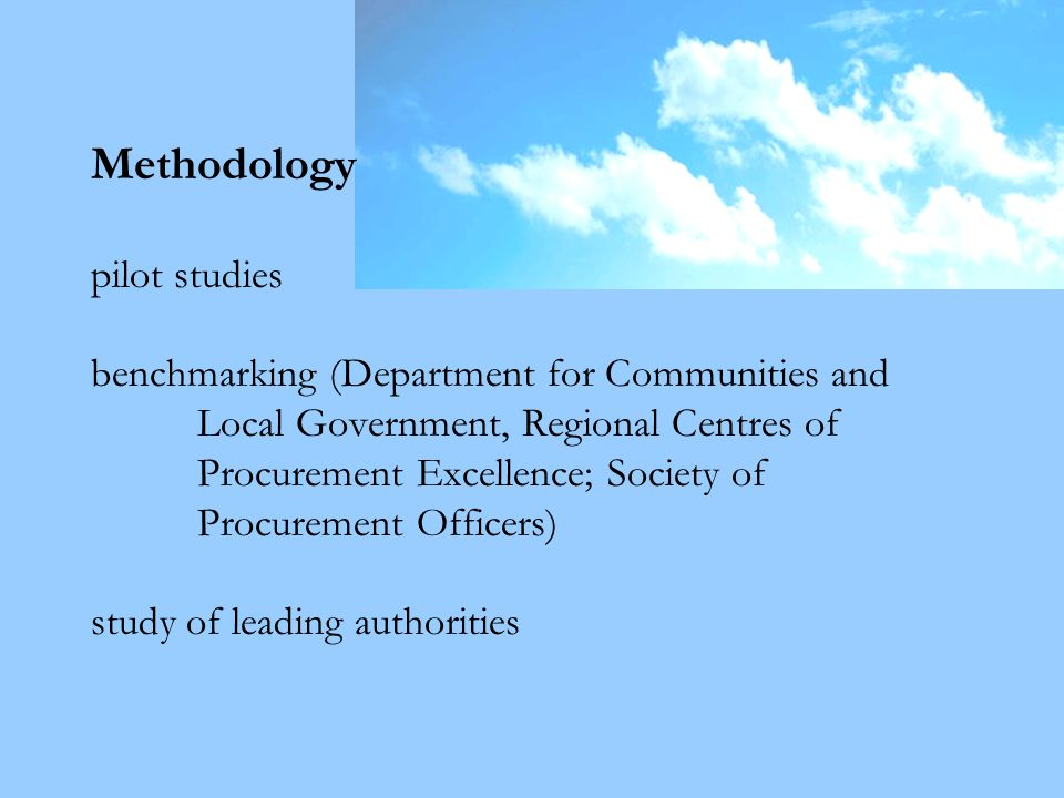 Methodology pilot studies benchmarking (Department for Communities and Local Government, Regional Centres of Procurement Excellence; Society of Procurement Officers) study of leading authorities