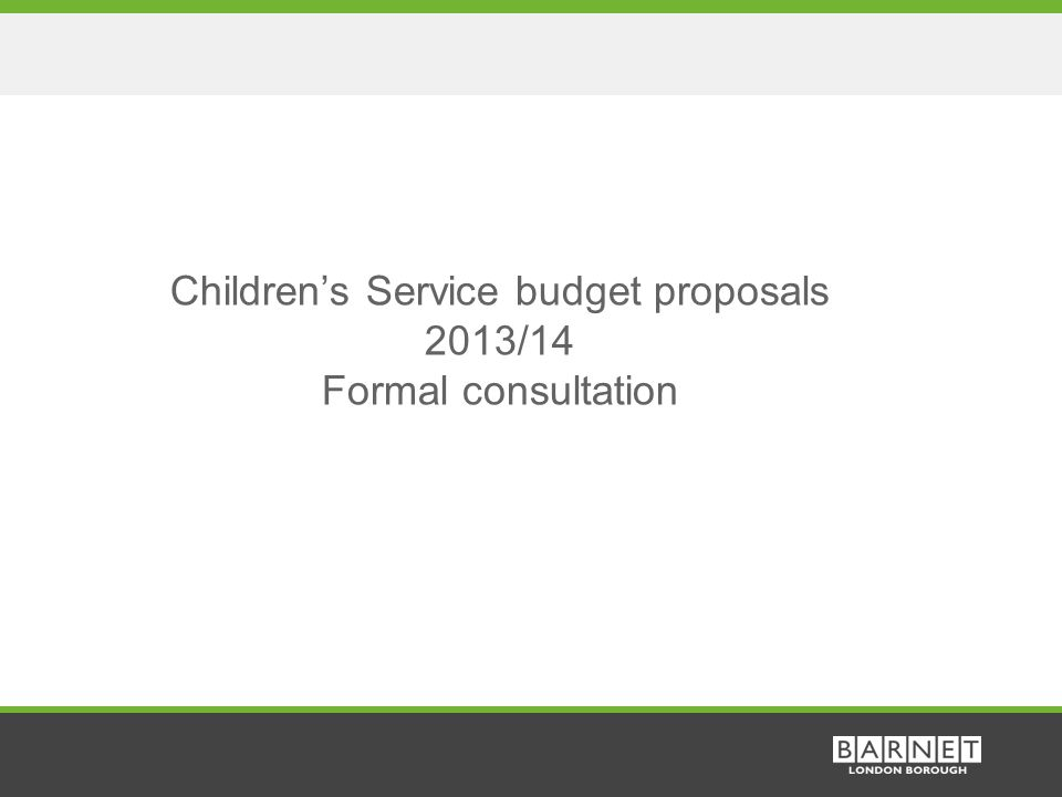 1 Children's Service budget proposals 2013/14 Formal consultation